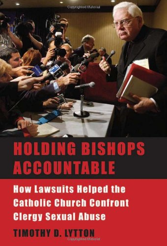 Holding Bishops Accountable: How Lawsuits Helped the Catholic Church Confront Clergy Sexual Abuse 9780674028104