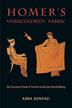 Homer's Versicolored Fabric: The Evocative Power of Ancient Greek Epic Wordmaking 9780674060623