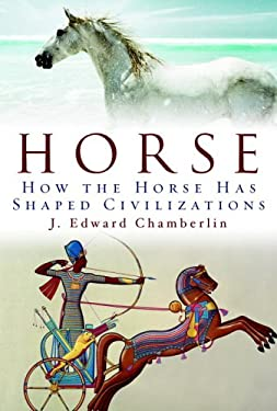 Horse: How the Horse Has Shaped Civilizations 9780676978681