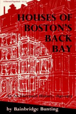Houses of Boston's Back Bay: An Architectural History, 1840-1917 9780674409019