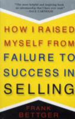 How I Raised Myself from Failure to Success in Selling 9780671794378