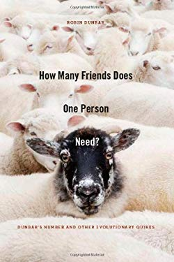 How Many Friends Does One Person Need?: Dunbar's Number and Other Evolutionary Quirks 9780674057166