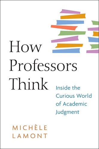 How Professors Think: Inside the Curious World of Academic Judgment 9780674032668