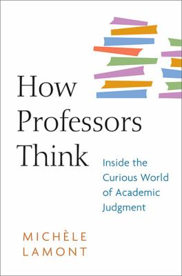 How Professors Think: Inside the Curious World of Academic Judgment 9780674057333