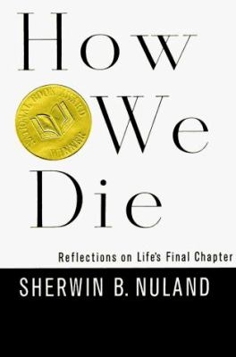 How We Die: Reflections on Life's Final Chapter 9780679414612