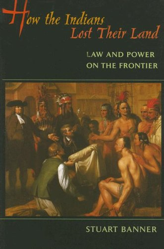 How the Indians Lost Their Land: Law and Power on the Frontier 9780674023963
