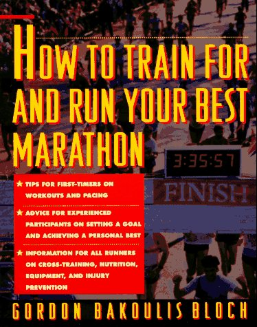 How to Train for and Run Your Best Marathon: Valuable Coaching from a National Class Marathoner on Getting Up for and Finishing 9780671797270