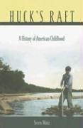 Huck's Raft: A History of American Childhood 9780674019980