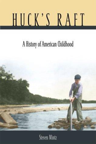 Huck's Raft: A History of American Childhood 9780674015081