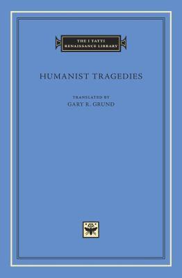 Humanist Tragedies 9780674057258