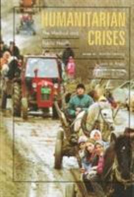 Humanitarian Crises: The Medical and Public Health Response 9780674155152