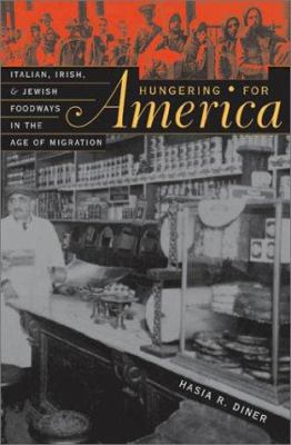 Hungering for America: Italian, Irish, and Jewish Foodways in the Age of Migration 9780674006058
