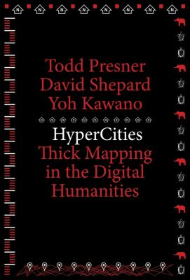 Hypercities: Thick Mapping in the Digital Humanities 9780674725348