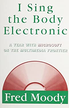 I Sing the Body Electronic: 8a Year with Microsoft on the Multimedia Frontier 9780670848751