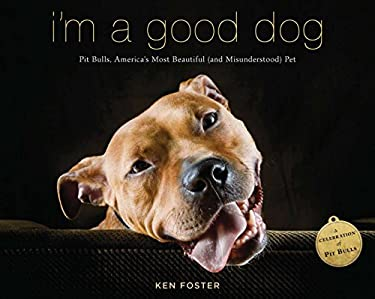 I'm a Good Dog: Pit Bulls, America's Most Beautiful (and Misunderstood) Pet 9780670026203