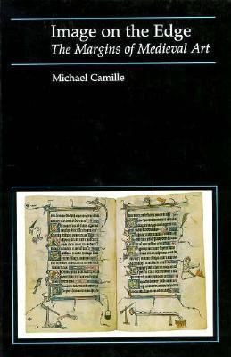 Image on the Edge: The Margins of Medieval Art 9780674443624