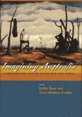 Imagining Australia: Literature and Culture in the New New World 9780674015739