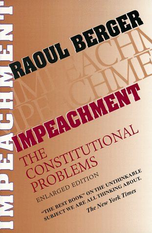 Impeachment: The Constitutional Problems, Enlarged Edition (Enlarged)