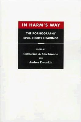 In Harm's Way: The Pornography Civil Rights Hearings 9780674445796