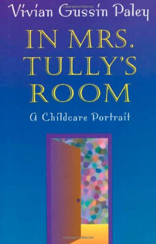 In Mrs. Tully's Room: A Childcare Portrait 9780674006324