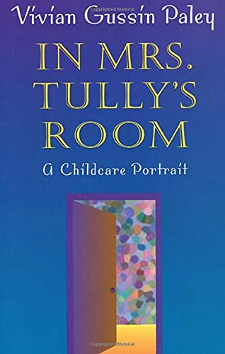 In Mrs. Tully's Room: A Childcare Portrait 9780674011168