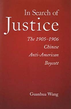 In Search of Justice: The 1905-1906 Chinese Anti-American Boycott 9780674006553