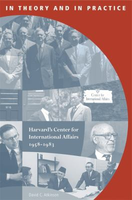 In Theory and in Practice in Theory and in Practice: Harvard's Center for International Affairs, 1958-1983 Harvard's Center for International Affairs, 9780674027770