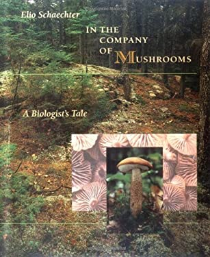 In the Company of Mushrooms: A Biologist's Tale, 9780674445543