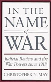 In the Name of War: Judicial Review and the War Powers Since 1918