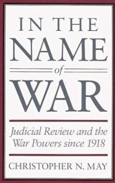 In the Name of War: Judicial Review and the War Powers Since 1918 9780674445499