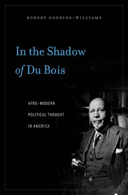 In the Shadow of Du Bois: Afro-Modern Political Thought in America 9780674035263