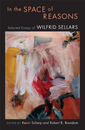 In the Space of Reasons: Selected Essays of Wilfrid Sellars 9780674024984