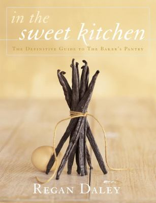 In the Sweet Kitchen: The Definitive Guide to the Baker's Pantry 9780679309741