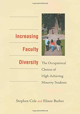 Increasing Faculty Diversity: The Occupational Choices of High-Achieving Minority Students 9780674009455