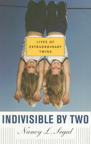 Indivisible by Two: Lives of Extraordinary Twins 9780674025707