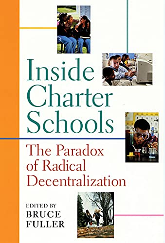 Inside Charter Schools: The Paradox of Radical Decentralization 9780674008236