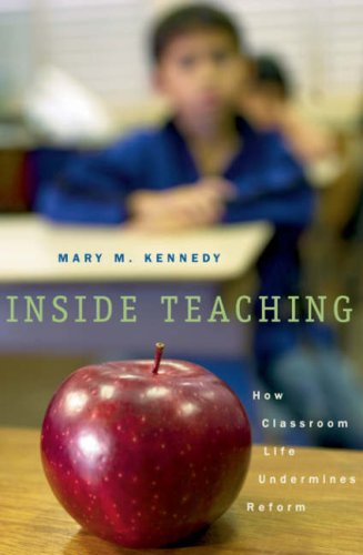 Inside Teaching: How Classroom Life Undermines Reform 9780674017238