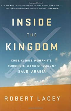Inside the Kingdom: Kings, Clerics, Modernists, Terrorists, and the Struggle for Saudi Arabia 9780670021185