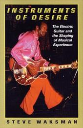 Instruments of Desire: The Electric Guitar and the Shaping of Musical Experience 2457211
