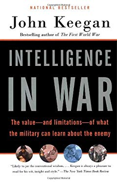 Intelligence in War: The Value--And Limitations--Of What the Miltary Can Learn about the Enemy 9780676976373