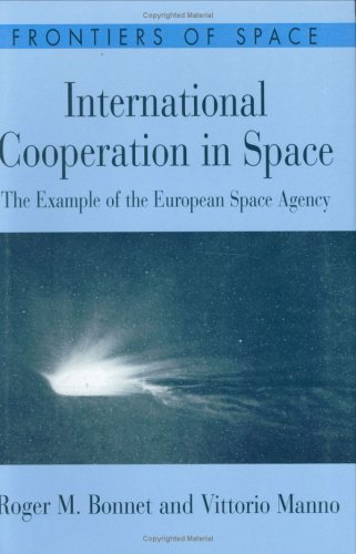 International Cooperation in Space: The Example of the European Space Agency 9780674458352