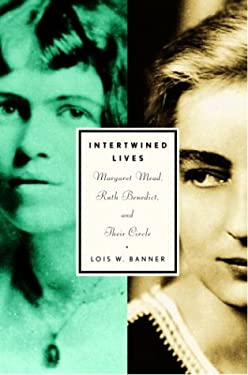 Intertwined Lives: Margaret Mead, Ruth Benedict, and Their Circle 9780679454359