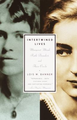 Intertwined Lives: Margaret Mead, Ruth Benedict, and Their Circle 9780679776123