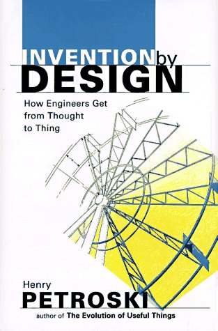 Invention by Design: How Engineers Get from Thought to Thing, 9780674463677