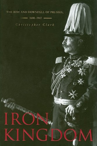 Iron Kingdom: The Rise and Downfall of Prussia, 1600-1947 9780674031968