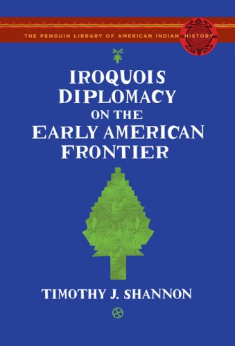 Iroquois Diplomacy on the Early American Frontier 9780670018970