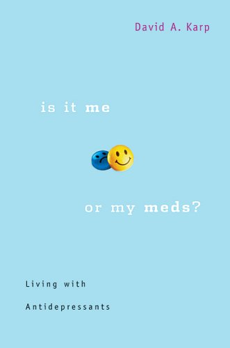 Is It Me or My Meds?: Living with Antidepressants 9780674021822