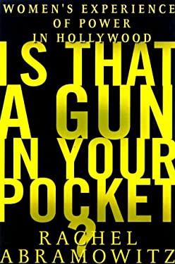 Is That a Gun in Your Pocket?: Women's Experience of Power in Hollywood 9780679437543