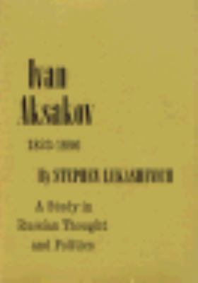 Ivan Aksakov, 1823-1886: A Study in Russian Thought and Politics 9780674469754