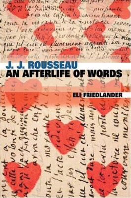 J. J. Rousseau: An Afterlife of Words 9780674015142